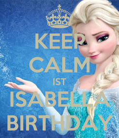 Poster: KEEP CALM IST ISABELLA BIRTHDAY