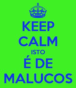 Poster: KEEP CALM ISTO É DE MALUCOS