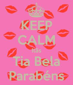 Poster: KEEP CALM Itãs Tia Bela Parabéns