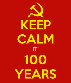 Poster: KEEP CALM IT' 100 YEARS