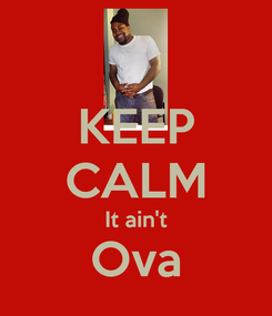 Poster: KEEP CALM It ain't Ova