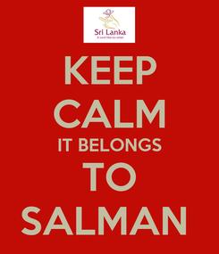 Poster: KEEP CALM IT BELONGS TO SALMAN