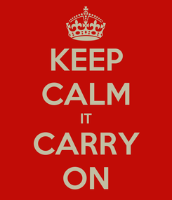 Poster: KEEP CALM IT CARRY ON