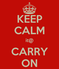 Poster: KEEP CALM it@ CARRY ON