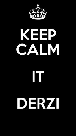 Poster: KEEP CALM IT DERZI
