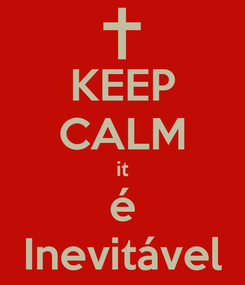 Poster: KEEP CALM it é Inevitável