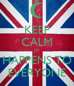 Poster: KEEP CALM IT  HAPPENS TO EVERYONE