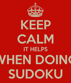 Poster: KEEP CALM IT HELPS WHEN DOING SUDOKU