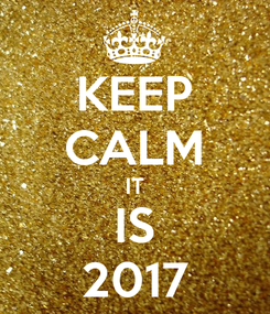 Poster: KEEP CALM IT IS 2017