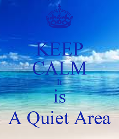Poster: KEEP CALM It is A Quiet Area