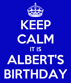 Poster: KEEP CALM IT IS ALBERT'S BIRTHDAY