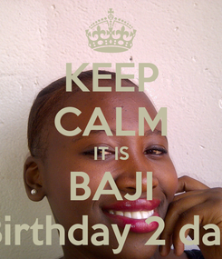 Poster: KEEP CALM IT IS BAJI Birthday 2 day