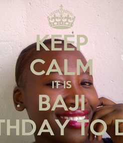 Poster: KEEP CALM IT IS BAJI BIRTHDAY TO DAY