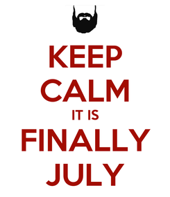 Poster: KEEP CALM IT IS FINALLY JULY