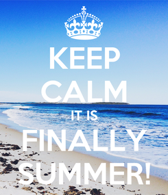 Poster: KEEP CALM IT IS FINALLY SUMMER!