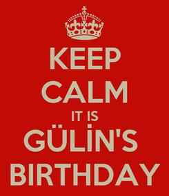 Poster: KEEP CALM IT IS GÜLİN'S  BIRTHDAY
