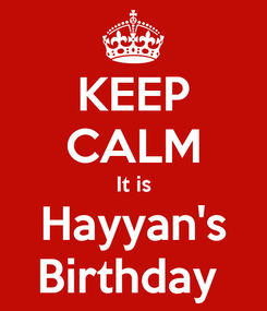 Poster: KEEP CALM It is Hayyan's Birthday