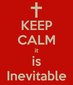 Poster: KEEP CALM it is Inevitable