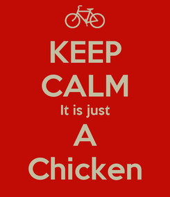 Poster: KEEP CALM It is just A Chicken