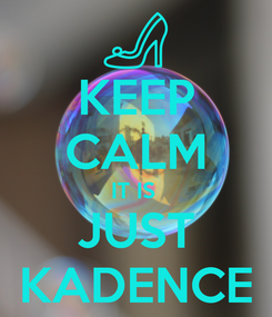 Poster: KEEP CALM IT IS  JUST KADENCE