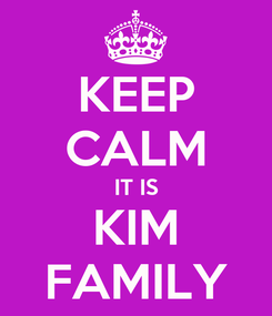 Poster: KEEP CALM IT IS KIM FAMILY