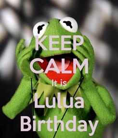 Poster: KEEP CALM It is Lulua Birthday