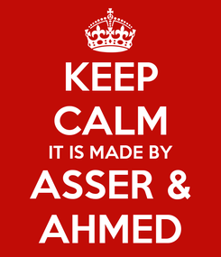 Poster: KEEP CALM IT IS MADE BY ASSER & AHMED