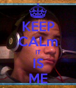 Poster: KEEP CALm IT IS ME