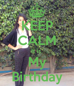 Poster: KEEP CALM It is  My Birthday