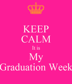 Poster: KEEP CALM It is My Graduation Week