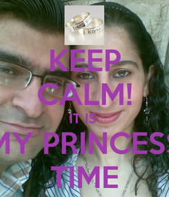 Poster: KEEP CALM! IT IS  MY PRINCESS TIME