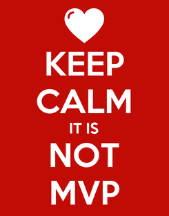 Poster: KEEP CALM IT IS NOT MVP