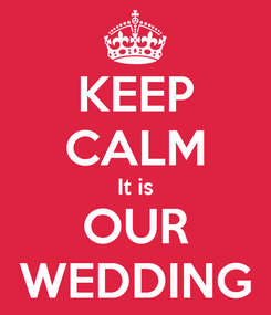 Poster: KEEP CALM It is OUR WEDDING