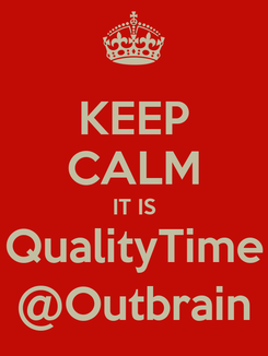 Poster: KEEP CALM IT IS QualityTime @Outbrain