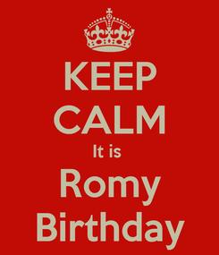 Poster: KEEP CALM It is  Romy Birthday