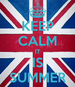 Poster: KEEP CALM IT IS SUMMER