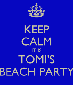 Poster: KEEP CALM IT IS TOMI'S BEACH PARTY