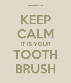 Poster: KEEP CALM IT IS YOUR TOOTH BRUSH
