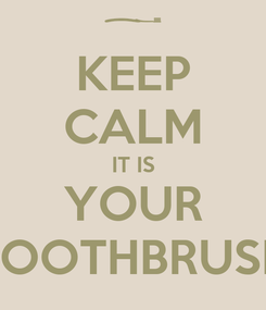 Poster: KEEP CALM IT IS YOUR TOOTHBRUSH