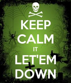 Poster: KEEP CALM IT LET'EM DOWN