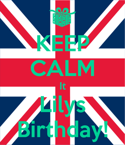 Poster: KEEP CALM It Lilys Birthday!