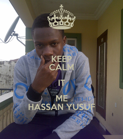 Poster: KEEP CALM IT ME HASSAN YUSUF