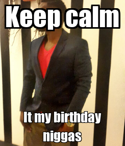 Poster: Keep calm It my birthday niggas