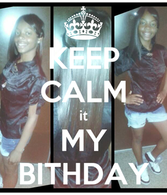 Poster: KEEP CALM it MY BITHDAY