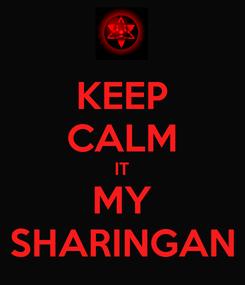Poster: KEEP CALM IT MY SHARINGAN