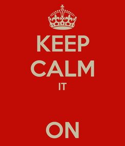 Poster: KEEP CALM IT  ON