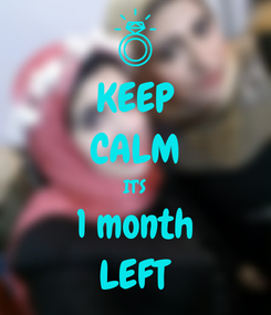 Poster: KEEP CALM IT'S 1 month LEFT