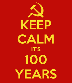 Poster: KEEP CALM IT'S 100 YEARS