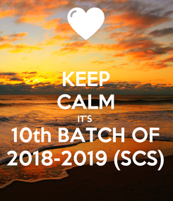 Poster: KEEP CALM IT'S  10th BATCH OF 2018-2019 (SCS)