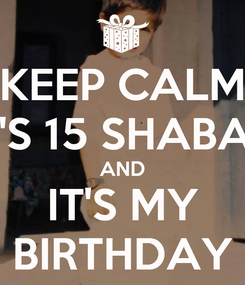 Poster: KEEP CALM IT'S 15 SHABAN AND IT'S MY BIRTHDAY